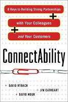 ConnectAbility: 8 Keys to Building Strong Partnerships with Your Colleagues and Your Customers (Paperback)