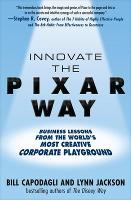 Innovate the Pixar Way: Business Lessons from the World's Most Creative Corporate Playground (Hardback)