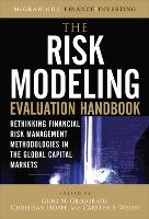 The Risk Modeling Evaluation Handbook: Rethinking Financial Risk Management Methodologies in the Global Capital Markets (Hardback)