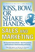 Kiss, Bow, or Shake Hands, Sales and Marketing: The Essential Cultural Guide-From Presentations and Promotions to Communicating and Closing (Paperback)