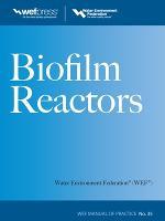 Biofilm Reactors WEF MOP 35 - Water Resources and Environmental Engineering Series (Hardback)