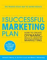 The Successful Marketing Plan: How to Create Dynamic, Results Oriented Marketing (Paperback)
