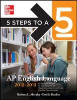 5 Steps to a 5 AP English Language 2012-2013 - 5 Steps to a 5 on the Advanced Placement Examinations (Paperback)