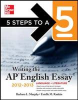 5 Steps to a 5 Writing the AP English Essay - 5 Steps to a 5 on the Advanced Placement Examinations (Paperback)