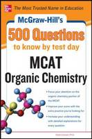 McGraw-Hill's 500 MCAT Organic Chemistry Questions to Know by Test Day (Paperback)