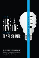 How to Hire and Develop Your Next Top Performer, 2nd edition: The Qualities That Make Salespeople Great (Hardback)