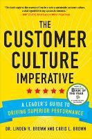 The Customer Culture Imperative: A Leader's Guide to Driving Superior Performance (Hardback)
