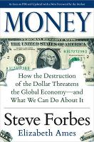 Money: How the Destruction of the Dollar Threatens the Global Economy - and What We Can Do About It (Hardback)