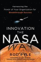 Innovation the NASA Way: Harnessing the Power of Your Organization for Breakthrough Success (Hardback)