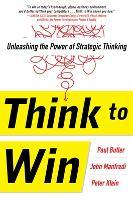 Think to Win: Unleashing the Power of Strategic Thinking (Hardback)