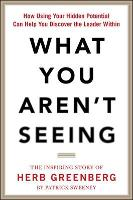 What You Aren't Seeing: How Using Your Hidden Potential Can Help You Discover the Leader Within, The Inspiring Story of Herb Greenberg (Hardback)