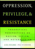 Oppression, Privilege, and Resistance: Theoretical Perspectives on Racism, Sexism, and Heterosexism (Paperback)