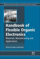 Handbook of Flexible Organic Electronics: Materials, Manufacturing and Applications - Woodhead Publishing Series in Electronic and Optical Materials (Paperback)