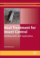 Heat Treatment for Insect Control: Developments and Applications - Woodhead Publishing Series in Food Science, Technology and Nutrition (Paperback)