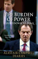 The Burden of Power: Countdown to Iraq - The Alastair Campbell Diaries (Hardback)