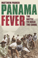 Panama Fever: The Battle to Build the Canal (Hardback)