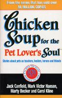 Chicken Soup For The Pet Lovers Soul: Stories about pets as teachers, healers, heroes and friends (Paperback)