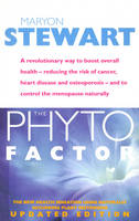 The Phyto Factor: A Revolutionary Way to Boost Overall Health - Reducing the Risk of Cancer, Heart Disease and Osteoporosis - And to Control the Menopause Naturally (Paperback)