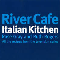 River Cafe Italian Kitchen: Includes all the recipes from the major TV series (Paperback)