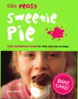 Easy Peasy Sweetie Pie: Truly Scrumptious Treats for Kids Who Love to Bake (Hardback)