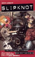 Slipknot: Inside the Sickness, Behind the Masks With an Intro by Ozzy Osbourne and Afterword by Gene Simmons (Paperback)