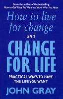 How To Live For Change And Change For Life: Practical Ways to Have to Life You Want (Paperback)
