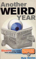 Another Weird Year: Bizarre news stories from around the world (Paperback)