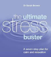 The Ultimate Stress Buster: A Seven-Step Plan For Calm And Relaxation (Paperback)