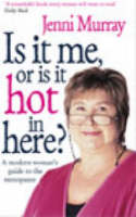 Is It Me Or Is It Hot In Here?: A modern woman's guide to the menopause (Paperback)
