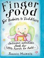 Finger Food For Babies And Toddlers: Delicious nutritious food for little hands to hold (Hardback)