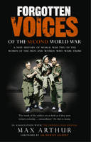 Forgotten Voices Of The Second World War: A New History of the Second World War in the Words of the Men and Women Who Were There (Paperback)