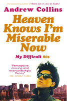 Heaven Knows I'm Miserable Now: My Difficult 80s (Paperback)