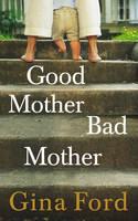 Good Mother, Bad Mother (Hardback)
