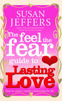 The Feel The Fear Guide To... Lasting Love: How to create a superb relationship for life (Paperback)