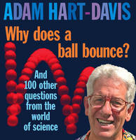 Why Does A Ball Bounce?: and 100 other questions from the world of science (Hardback)