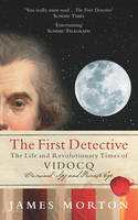 The First Detective: The Life and Revolutionary Times of Vidocq (Paperback)