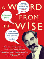 A Word From the Wise: All the witty wisdom you'll ever need in one lifetime from those who've already been there (Paperback)