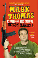 As Used On the Famous Nelson Mandela: Underground Adventures in the Arms and Torture Trade (Paperback)