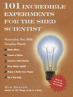 101 Incredible Experiments for the Shed Scientist (Hardback)