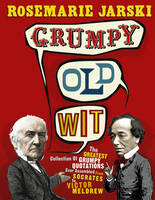 Grumpy Old Wit: The greatest collection of grumpy wit ever assembled from Socrates to Meldrew (Paperback)