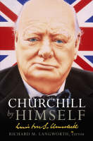 Churchill by Himself: The Life, Times and Opinions of Winston Churchill in his own Words (Hardback)