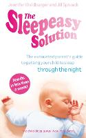 The Sleepeasy Solution: The exhausted parent's guide to getting your child to sleep - from birth to 5 (Paperback)