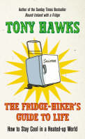 The Fridge-Hiker's Guide to Life: How to Stay Cool When You're Feeling the Heat (Hardback)