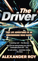 The Driver: True Life Adventures of an Underground Road Racer (Paperback)