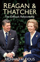 Reagan and Thatcher: The Difficult Relationship (Hardback)
