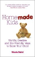 Homemade Kids: Thrifty, Creative and Eco-Friendly Ways to Raise Your Child (Paperback)