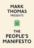 Mark Thomas Presents the People's Manifesto (Paperback)