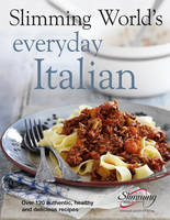 Slimming World's Everyday Italian: Over 120 fresh, healthy and delicious recipes (Hardback)