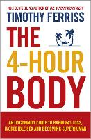 The 4-Hour Body: An Uncommon Guide to Rapid Fat-loss, Incredible Sex and Becoming Superhuman (Paperback)