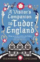 A Visitor's Companion to Tudor England (Hardback)